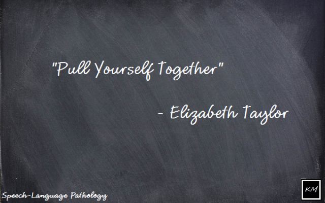 pull yourself together - SLP graduate school